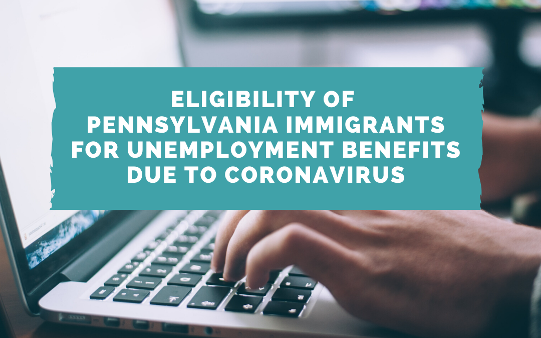 Eligibility of Pennsylvania Immigrants for Unemployment Benefits due to Coronavirus