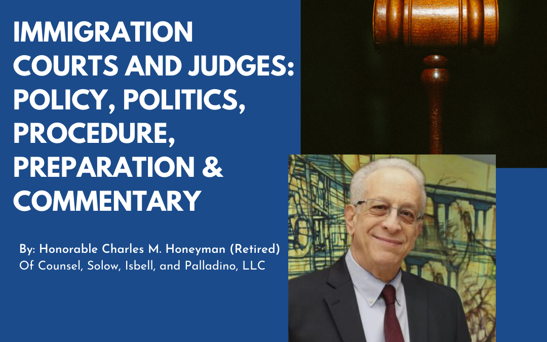 Immigration Courts and Judges: Policy, Politics, Procedure, Preparation and Commentary